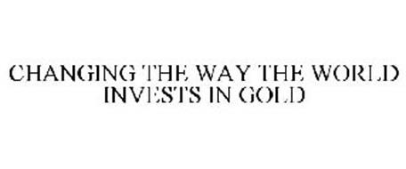 CHANGING THE WAY THE WORLD INVESTS IN GOLD