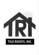 TRI TILE ROOFS, INC.