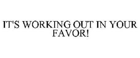 IT'S WORKING OUT IN YOUR FAVOR.