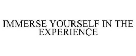 IMMERSE YOURSELF IN THE EXPERIENCE