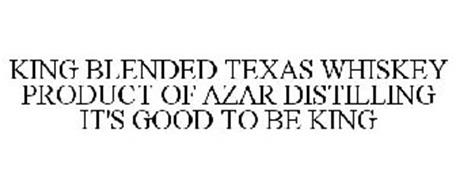 KING BLENDED TEXAS WHISKEY PRODUCT OF AZAR DISTILLING IT'S GOOD TO BE KING