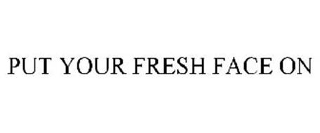 PUT YOUR FRESH FACE ON