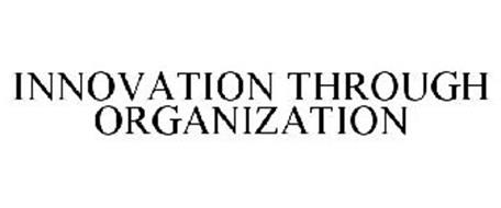INNOVATION THROUGH ORGANIZATION