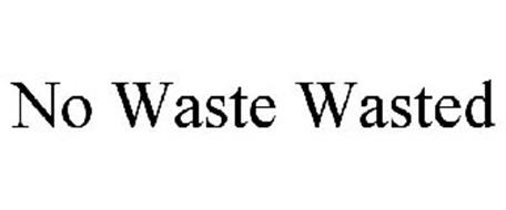 NO WASTE WASTED