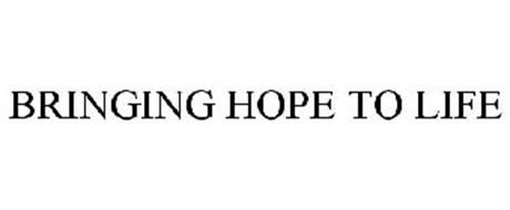 BRINGING HOPE TO LIFE