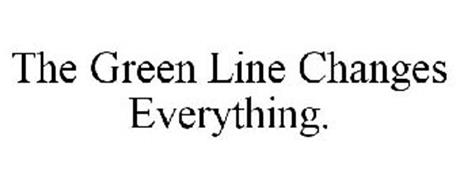 THE GREEN LINE CHANGES EVERYTHING.