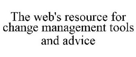 THE WEB'S RESOURCE FOR CHANGE MANAGEMENT TOOLS AND ADVICE