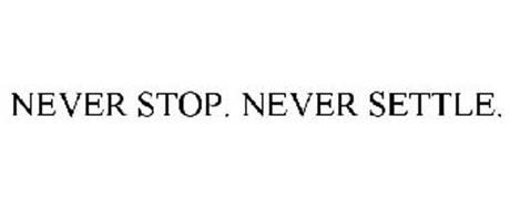 NEVER STOP. NEVER SETTLE.