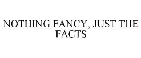 NOTHING FANCY, JUST THE FACTS