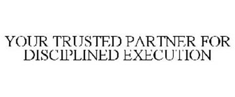 YOUR TRUSTED PARTNER FOR DISCIPLINED EXECUTION