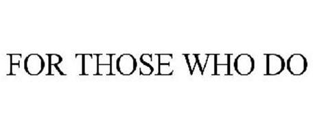 FOR THOSE WHO DO