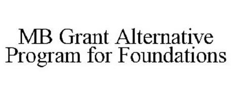 MB GRANT ALTERNATIVE PROGRAM FOR FOUNDATIONS