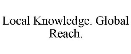 LOCAL KNOWLEDGE. GLOBAL REACH.