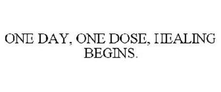 ONE DAY, ONE DOSE, HEALING BEGINS.