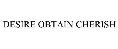 DESIRE OBTAIN CHERISH