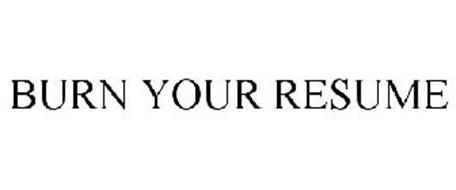 BURN YOUR RESUME