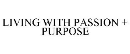 LIVING WITH PASSION + PURPOSE