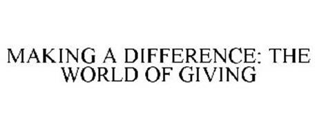 MAKING A DIFFERENCE: THE WORLD OF GIVING