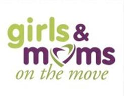 GIRLS & MOMS ON THE MOVE