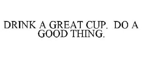 DRINK A GREAT CUP DO A GOOD THING