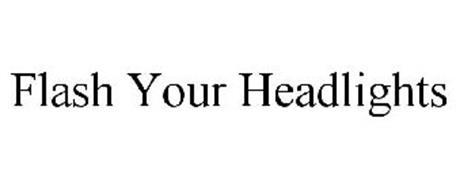 FLASH YOUR HEADLIGHTS