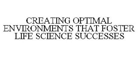 CREATING OPTIMAL ENVIRONMENTS THAT FOSTER LIFE SCIENCE SUCCESSES