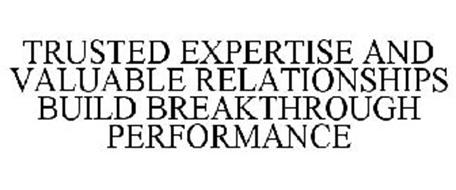 TRUSTED EXPERTISE AND VALUABLE RELATIONSHIPS BUILD BREAKTHROUGH PERFORMANCE