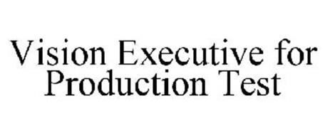 VISION EXECUTIVE FOR PRODUCTION TEST