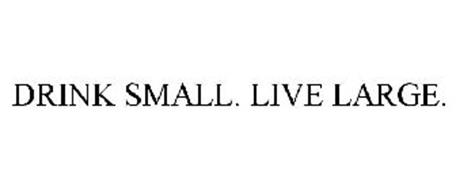 DRINK SMALL. LIVE LARGE.