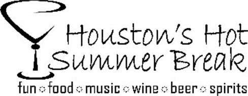 HOUSTON'S HOT SUMMER BREAK FUN FOOD MUSIC WINE BEER SPIRITS