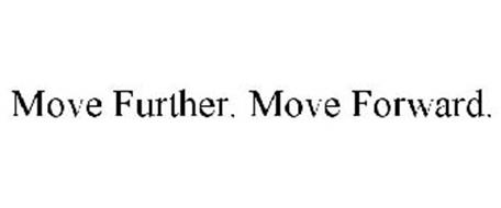 MOVE FURTHER. MOVE FORWARD.