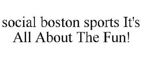 SOCIAL BOSTON SPORTS IT'S ALL ABOUT THE FUN!