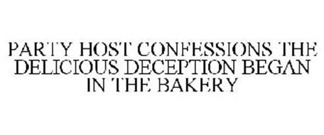 PARTY HOST CONFESSIONS THE DELICIOUS DECEPTION BEGAN IN THE BAKERY