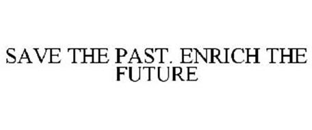 SAVE THE PAST. ENRICH THE FUTURE