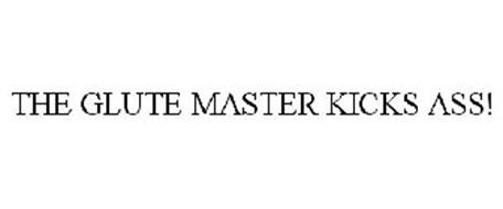 THE GLUTE MASTER KICKS ASS!