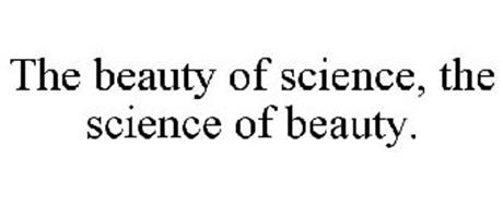 THE BEAUTY OF SCIENCE, THE SCIENCE OF BEAUTY