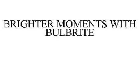 BRIGHTER MOMENTS WITH BULBRITE