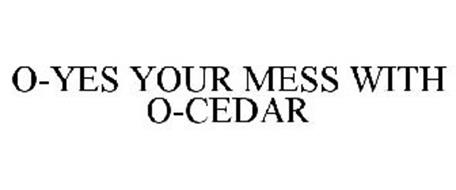 O-YES YOUR MESS WITH O-CEDAR