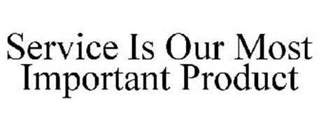 SERVICE IS OUR MOST IMPORTANT PRODUCT