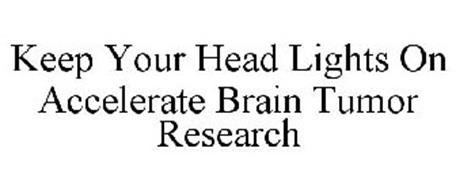 KEEP YOUR HEAD LIGHTS ON ACCELERATE BRAIN TUMOR RESEARCH