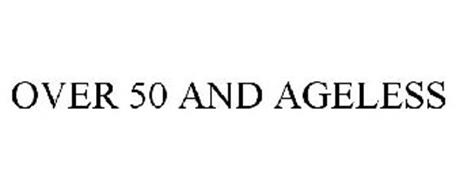 OVER 50 AND AGELESS