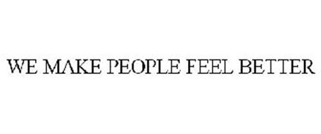 WE MAKE PEOPLE FEEL BETTER