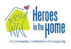 HEROES IN THE HOME A COMMUNITY CELEBRATION OF CAREGIVING
