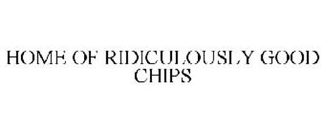HOME OF RIDICULOUSLY GOOD CHIPS
