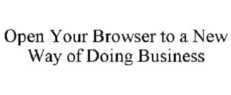 OPEN YOUR BROWSER TO A NEW WAY OF DOINGBUSINESS