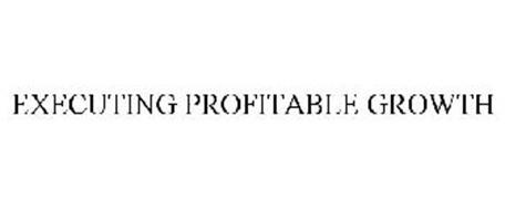 EXECUTING PROFITABLE GROWTH