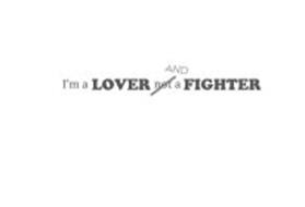 I'M A LOVER NOT AND A FIGHTER
