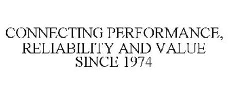 CONNECTING PERFORMANCE, RELIABILITY ANDVALUE SINCE 1974