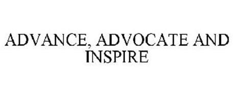 ADVANCE, ADVOCATE AND INSPIRE