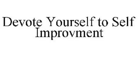 DEVOTE YOURSELF TO SELF IMPROVMENT